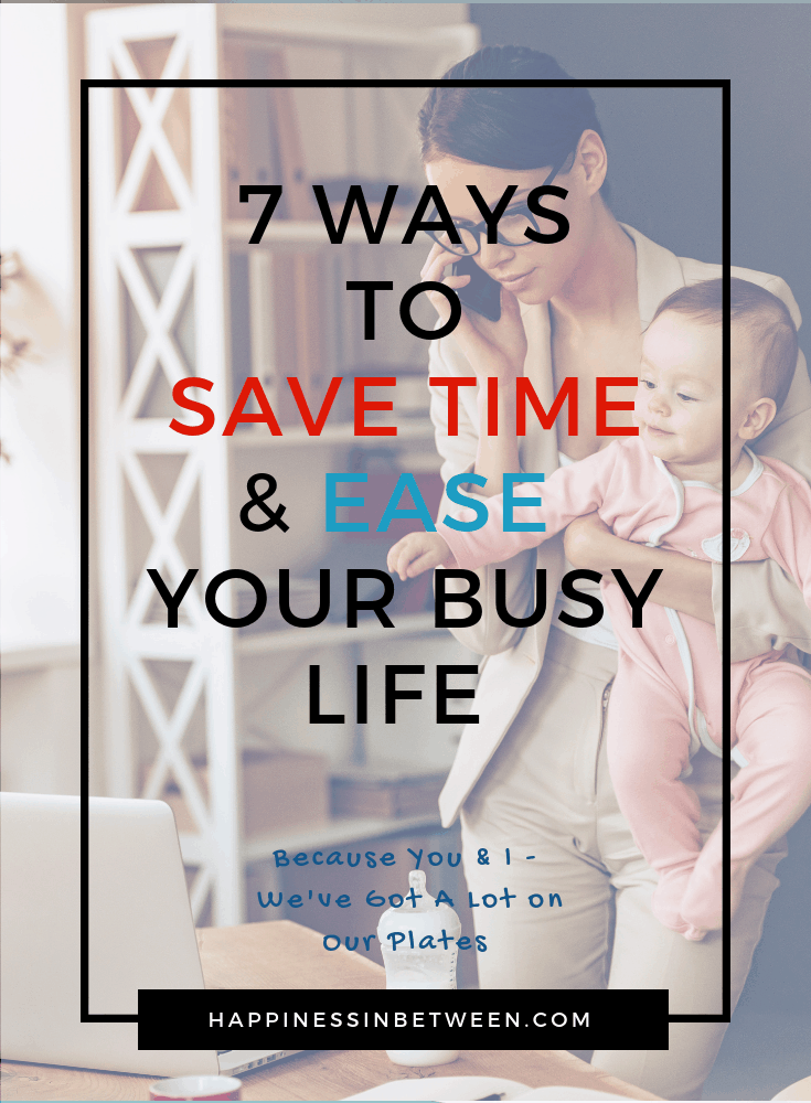 7 Ways to Save Time and Ease Your Busy Life