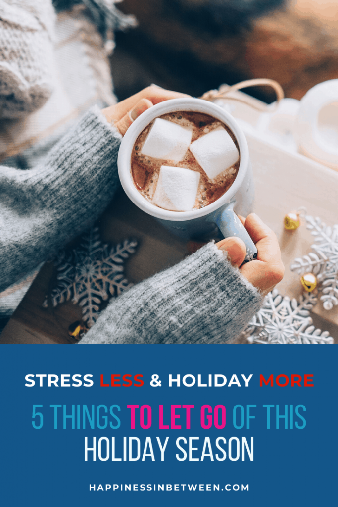 Stress Less and Holiday More: 5 Things to Let Go of This Holiday Season